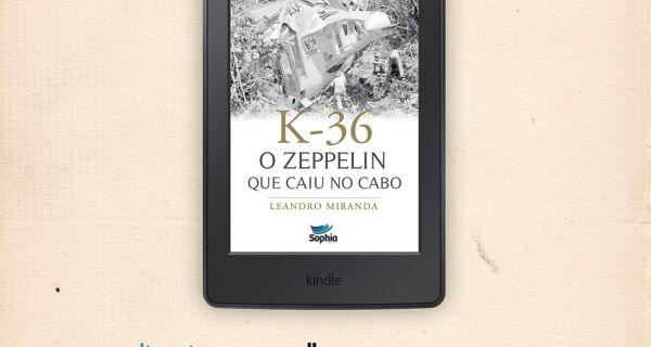 Em e-book, K-36 - O Zeppelin Que Caiu no Cabo chega às principais plataformas digitais