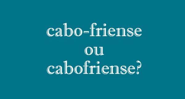 Quem nasce em Cabo Frio é cabo-friense, com hífen